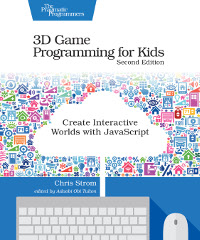 3D Game Programming for Kids, 2nd Edition