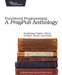 Functional Programming: A PragPub Anthology