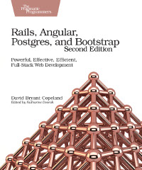 Rails, Angular, Postgres, and Bootstrap, 2nd Edition