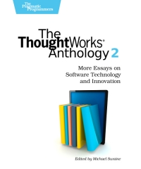 The ThoughtWorks Anthology, Volume 2