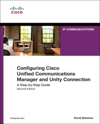 Configuring Cisco Unified Communications Manager and Unity Connection, 2nd Edition