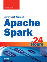 Sams Teach Yourself Apache Spark in 24 Hours