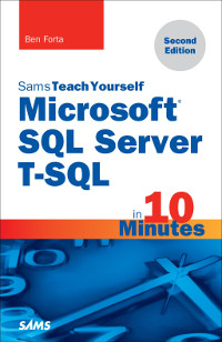 Sams Teach Yourself Microsoft SQL Server T-SQL in 10 Minutes, 2nd Edition