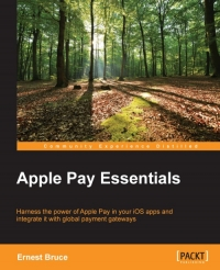 Book cover Apple Pay Essentials: Harness the power of Apple Pay in your iOS apps and integrate it with global payment gateways