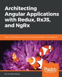 Architecting Angular Applications with Redux, RxJS, and NgRx