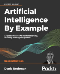 Artificial Intelligence By Example, 2nd Edition