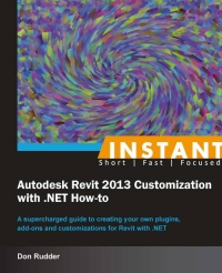 Instant Autodesk Revit 2013 Customization with .NET How-to [Instant]
