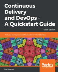 Continuous Delivery and DevOps - A Quickstart Guide, 3rd Edition