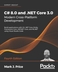 C# 8.0 and .NET Core 3.0 : Modern Cross-Platform Development, 4th Edition
