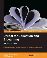 Drupal for Education and E-Learning, 2nd Edition