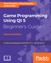 Game Programming using Qt 5 Beginner's Guide, 2nd Edition