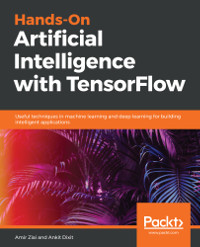 Hands-on Artificial Intelligence with TensorFlow