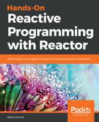 Hands-On Reactive Programming with Reactor