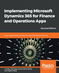 Implementing Microsoft Dynamics 365 for Finance and Operations Apps, 2nd Edition