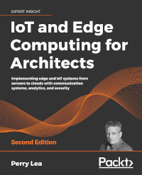 IoT and Edge Computing for Architects, 2nd Edition