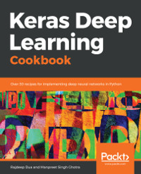 Keras Deep Learning Cookbook