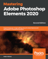 Mastering Adobe Photoshop Elements 2020, 2nd Edition