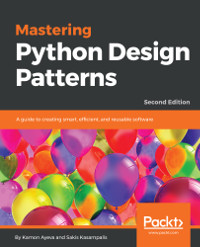 Mastering Python Design Patterns, 2nd Edition