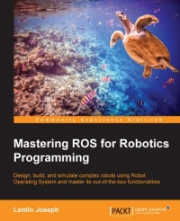 Mastering ROS for Robotics Programming