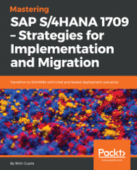 Mastering SAP S/4HANA 1709 - Strategies for Implementation and Migration