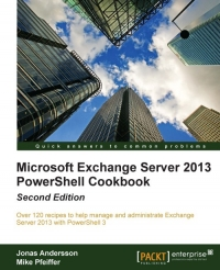 Microsoft Exchange Server 2013 PowerShell Cookbook, 2nd Edition