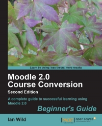 Moodle 2.0 Course Conversion, 2nd Edition