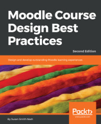 Moodle Course Design Best Practices, 2nd Edition