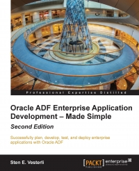 Oracle ADF Enterprise Application Development - Made Simple: 2nd Edition