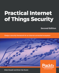 Practical Internet of Things Security, 2nd Edition