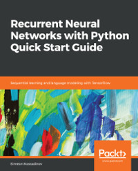 Recurrent Neural Networks with Python Quick Start Guide