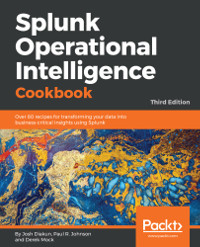 Splunk Operational Intelligence Cookbook, 3rd Edition