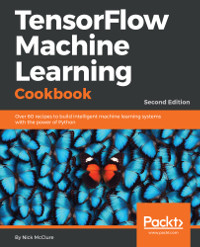 TensorFlow Machine Learning Cookbook, 2nd Edition
