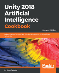 Unity 2018 Artificial Intelligence Cookbook, 2nd Edition