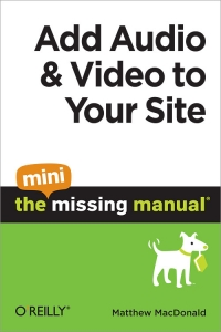 Add Audio and Video to Your Site: The Mini Missing Manual Free Ebook