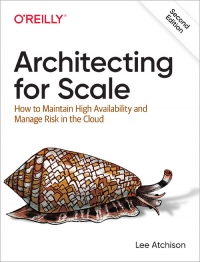 Architecting for Scale, 2nd Edition