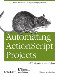Automating ActionScript Projects with Eclipse and Ant Free Ebook