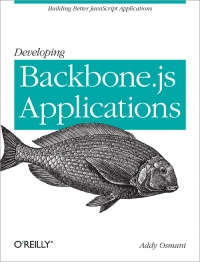 Developing Backbone.js Applications, Early Release Free Ebook