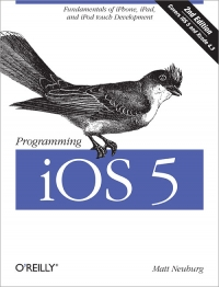 Programming iOS 5, 2nd Edition : Covers iOS 5 and Xcode 4.3
