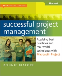 Successful Project Management: Applying Best Practices and Real-World Techniques with Microsoft Project Free Ebook