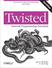 Twisted Network Programming Essentials, 2nd Edition