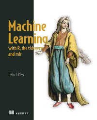 Machine Learning with R, the tidyverse, and mlr