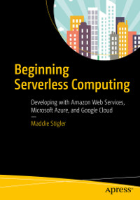 Beginning Serverless Computing