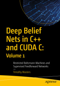 Deep Belief Nets in C++ and CUDA C: Volume 1