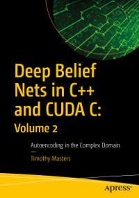 Deep Belief Nets in C++ and CUDA C: Volume 2