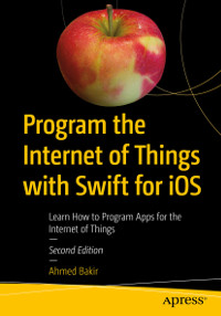 Program the Internet of Things with Swift for iOS, 2nd Edition