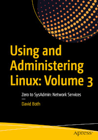 Using and Administering Linux: Volume 3