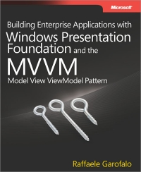 Building Enterprise Applications with Windows Presentation Foundation and the Model View ViewModel Pattern Free Ebook