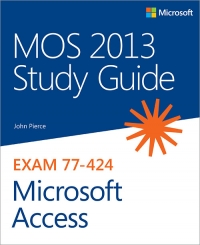 Exam 77-424: MOS 2013 Study Guide for Microsoft Access