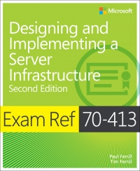 Exam Ref 70-413 Designing and Implementing a Server Infrastructure, 2nd Edition