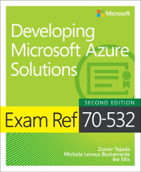 Exam Ref 70-532 Developing Microsoft Azure Solutions, 2nd Edition